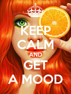 Poster: KEEP CALM AND GET A MOOD