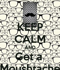 Poster: KEEP CALM AND Get a  Moushtache