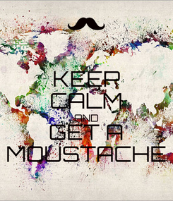Poster: KEEP CALM AND GET A MOUSTACHE