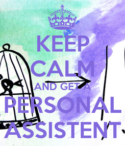 Poster: KEEP CALM AND GET A PERSONAL ASSISTENT