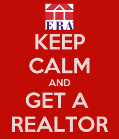 Poster: KEEP CALM AND GET A  REALTOR