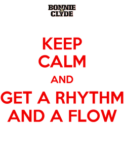 Poster: KEEP CALM AND GET A RHYTHM AND A FLOW