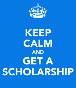 Poster: KEEP CALM AND GET A SCHOLARSHIP