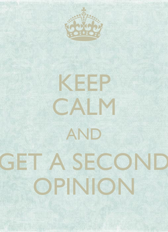 Poster: KEEP CALM AND GET A SECOND OPINION