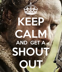Poster: KEEP CALM AND  GET A SHOUT OUT