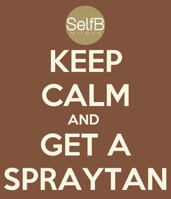 Poster: KEEP CALM AND  GET A SPRAYTAN