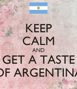 Poster: KEEP CALM AND GET A TASTE OF ARGENTINA