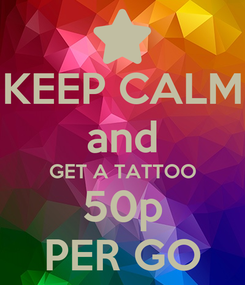 Poster: KEEP CALM and GET A TATTOO 50p PER GO