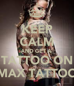 Poster: KEEP CALM AND GET A  TATTOO ON MAX TATTOO