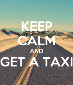 Poster: KEEP CALM AND GET A TAXI
