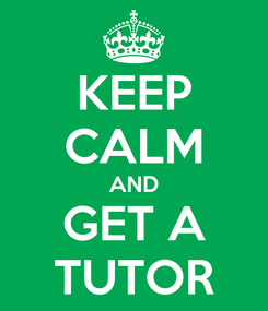 Poster: KEEP CALM AND GET A TUTOR