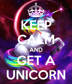 Poster: KEEP CALM AND GET A UNICORN