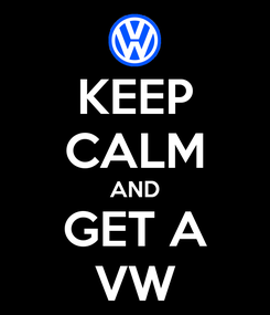 Poster: KEEP CALM AND GET A VW