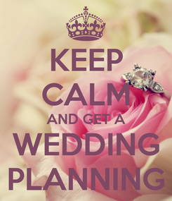 Poster: KEEP CALM AND GET A WEDDING PLANNING