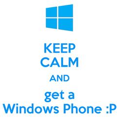 Poster: KEEP CALM AND get a Windows Phone :P