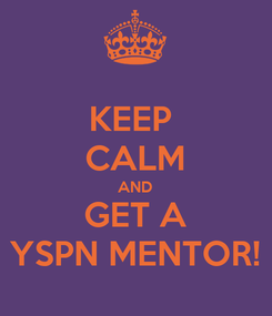 Poster: KEEP  CALM AND GET A YSPN MENTOR!