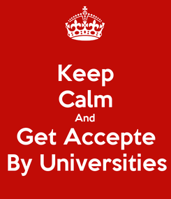 Poster: Keep Calm And Get Accepte By Universities