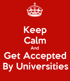 Poster: Keep Calm And Get Accepted By Universities