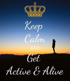 Poster: Keep  Calm AND Get  Active & Alive