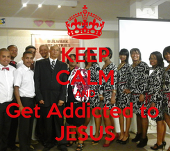 Poster: KEEP CALM AND Get Addicted to  JESUS