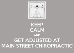 Poster: KEEP CALM AND GET ADJUSTED AT MAIN STREET CHIROPRACTIC