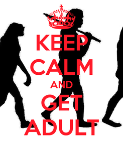Poster: KEEP CALM AND GET ADULT