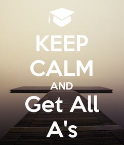 Poster: KEEP CALM AND Get All A's