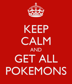 Poster: KEEP CALM AND GET ALL POKEMONS