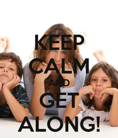 Poster: KEEP CALM AND GET ALONG!