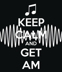 Poster: KEEP CALM AND GET AM