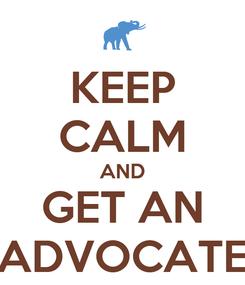 Poster: KEEP CALM AND GET AN ADVOCATE