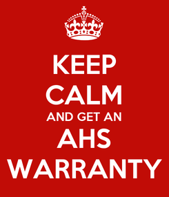 Poster: KEEP CALM AND GET AN AHS WARRANTY