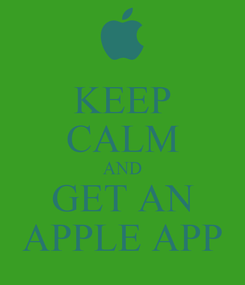 Poster: KEEP CALM AND GET AN APPLE APP
