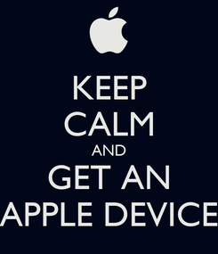 Poster: KEEP CALM AND GET AN APPLE DEVICE