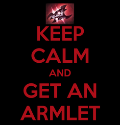 Poster: KEEP CALM AND GET AN ARMLET