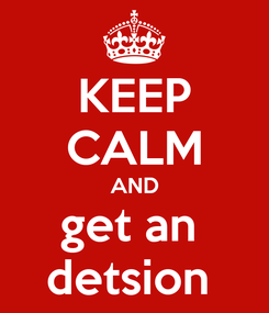 Poster: KEEP CALM AND get an  detsion