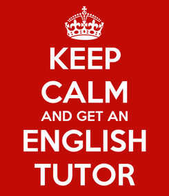 Poster: KEEP CALM AND GET AN ENGLISH TUTOR