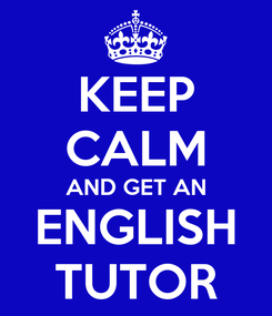 Poster: KEEP CALM AND GET AN ENGLISH TUTOR