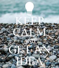 Poster: KEEP CALM AND GET AN IDEA