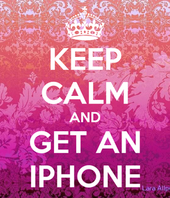 Poster: KEEP CALM AND GET AN IPHONE