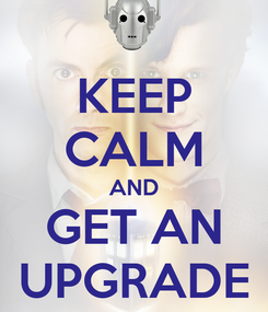 Poster: KEEP CALM AND GET AN UPGRADE