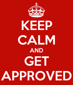 Poster: KEEP CALM AND GET APPROVED