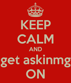 Poster: KEEP CALM AND get askinmg ON