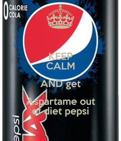 Poster: KEEP CALM AND get Aspartame out of diet pepsi