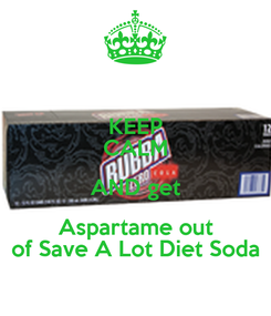 Poster: KEEP CALM AND get Aspartame out of Save A Lot Diet Soda