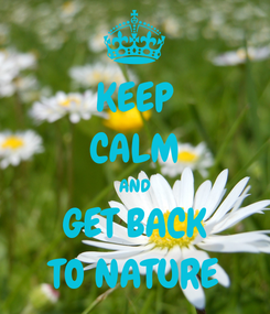Poster: KEEP CALM AND GET BACK TO NATURE
