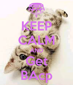 Poster: KEEP CALM AND Get BAcp