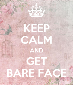 Poster: KEEP CALM AND GET BARE FACE