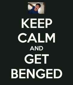 Poster: KEEP CALM AND GET BENGED