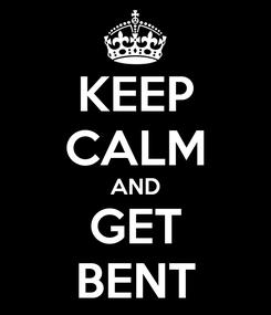 Poster: KEEP CALM AND GET BENT